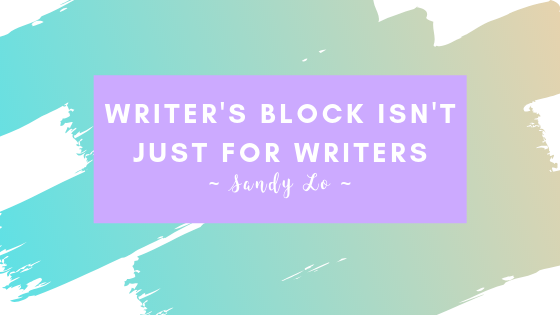 Writer's Block Isn't Just For Writers - Blog Cover Photo